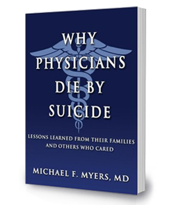 Why Physicians Die By Suicide: <br/>Lessons Learned From Their Families and Others Who Cared